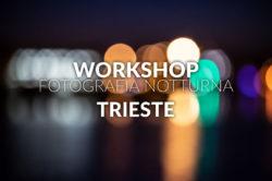 workshop corso fotografia notturna trieste